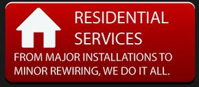 residential services from major installations to minor rewiring, we do it all.